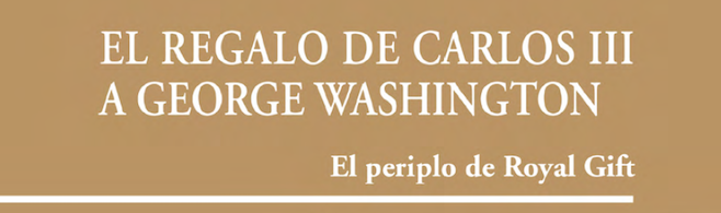 El regalo de Carlos III a George Washington
